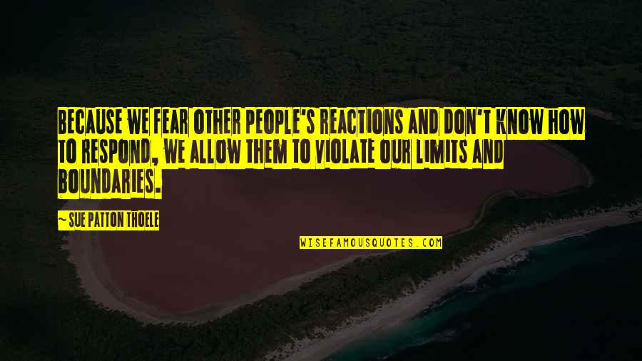No Reactions Quotes By Sue Patton Thoele: Because we fear other people's reactions and don't