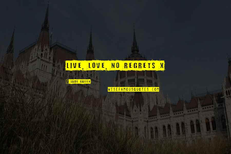 No Regrets In Love Quotes By Jade Green: Live, Love, No Regrets x