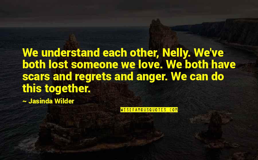 No Regrets In Love Quotes By Jasinda Wilder: We understand each other, Nelly. We've both lost