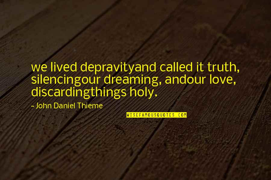 No Regrets In Love Quotes By John Daniel Thieme: we lived depravityand called it truth, silencingour dreaming,