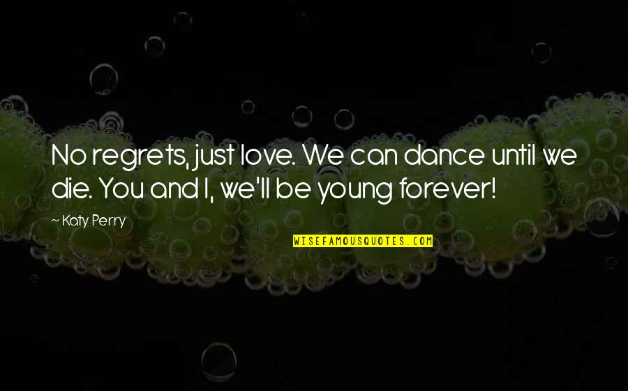 No Regrets In Love Quotes By Katy Perry: No regrets, just love. We can dance until