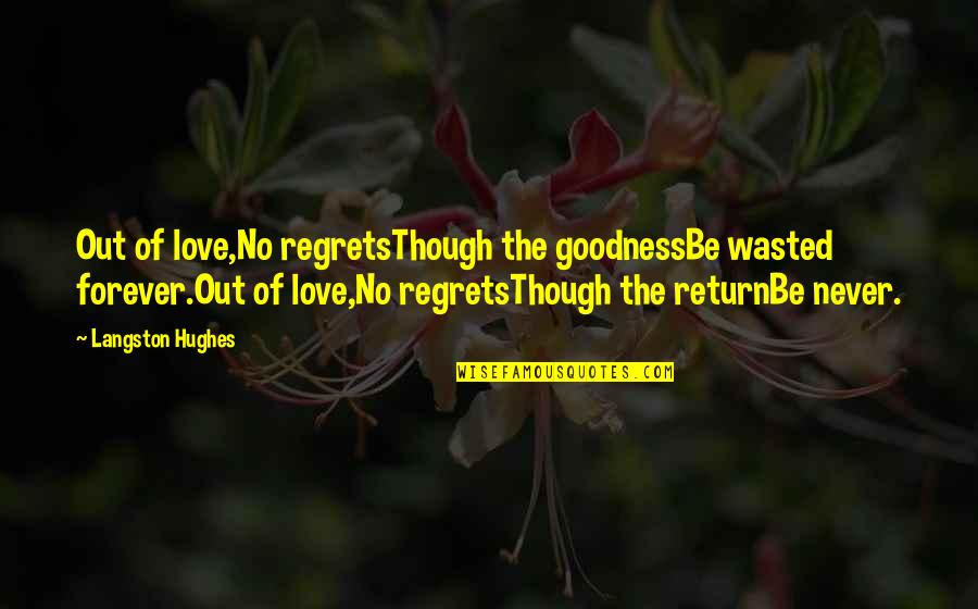 No Regrets In Love Quotes By Langston Hughes: Out of love,No regretsThough the goodnessBe wasted forever.Out
