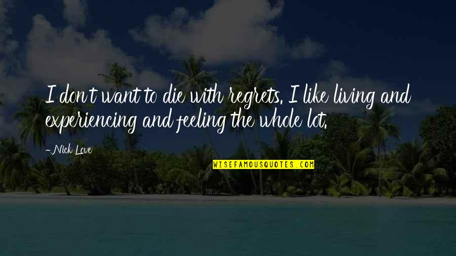 No Regrets In Love Quotes By Nick Love: I don't want to die with regrets. I