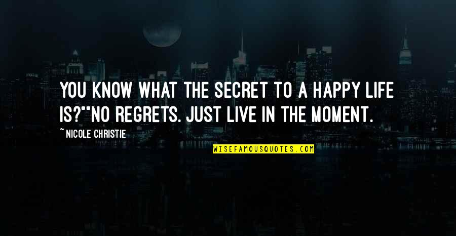 No Regrets In Love Quotes By Nicole Christie: You know what the secret to a happy