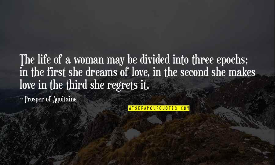 No Regrets In Love Quotes By Prosper Of Aquitaine: The life of a woman may be divided
