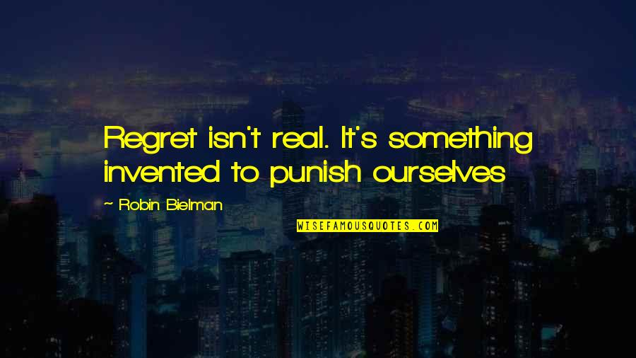 No Regrets In Love Quotes By Robin Bielman: Regret isn't real. It's something invented to punish