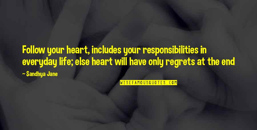 No Regrets In Love Quotes By Sandhya Jane: Follow your heart, includes your responsibilities in everyday