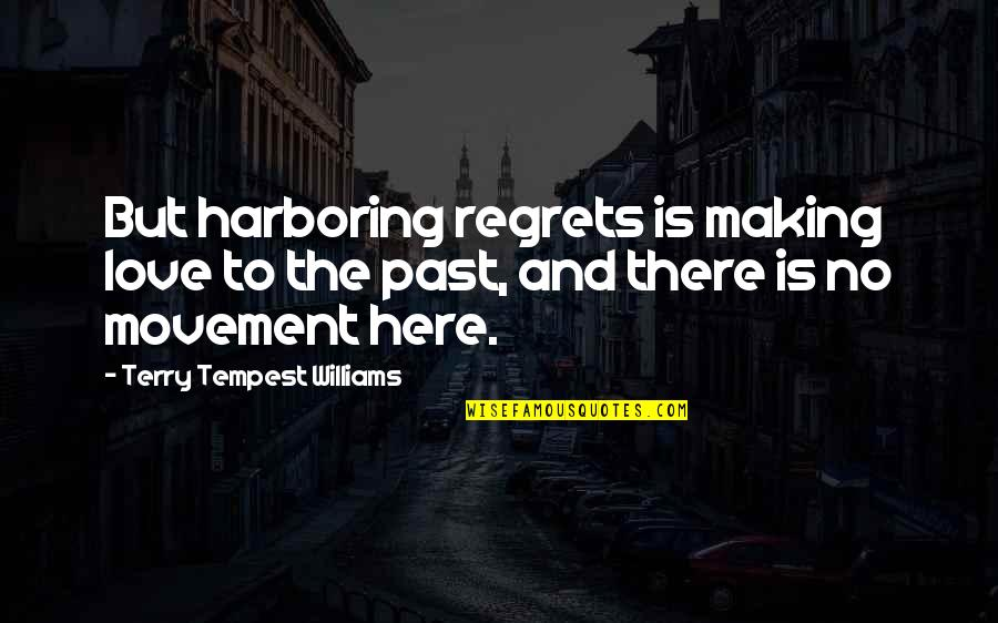 No Regrets In Love Quotes By Terry Tempest Williams: But harboring regrets is making love to the