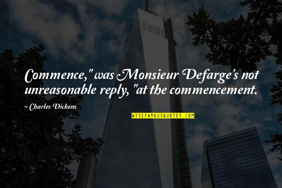 "No Reply From You Quotes By Charles Dickens: Commence,"" was Monsieur Defarge's not unreasonable reply, ""at"