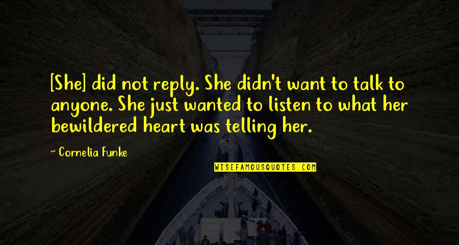 No Reply From You Quotes By Cornelia Funke: [She] did not reply. She didn't want to