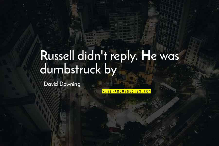 No Reply From You Quotes By David Downing: Russell didn't reply. He was dumbstruck by
