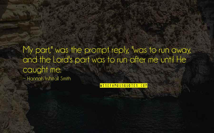 "No Reply From You Quotes By Hannah Whitall Smith: My part,"" was the prompt reply, ""was to"