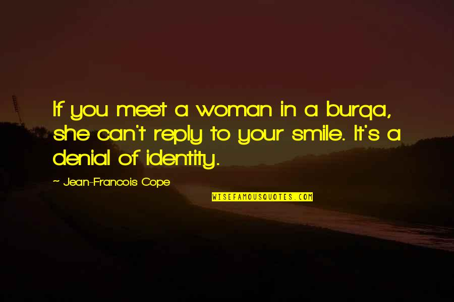 No Reply From You Quotes By Jean-Francois Cope: If you meet a woman in a burqa,