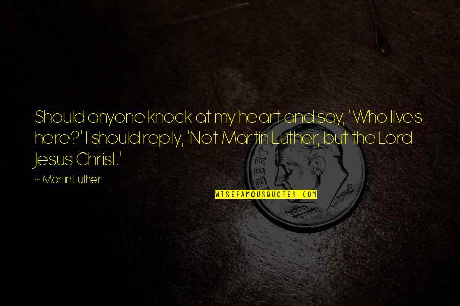 No Reply From You Quotes By Martin Luther: Should anyone knock at my heart and say,