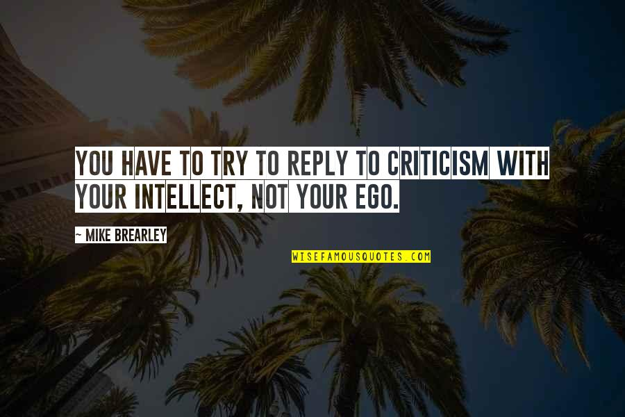 No Reply From You Quotes By Mike Brearley: You have to try to reply to criticism