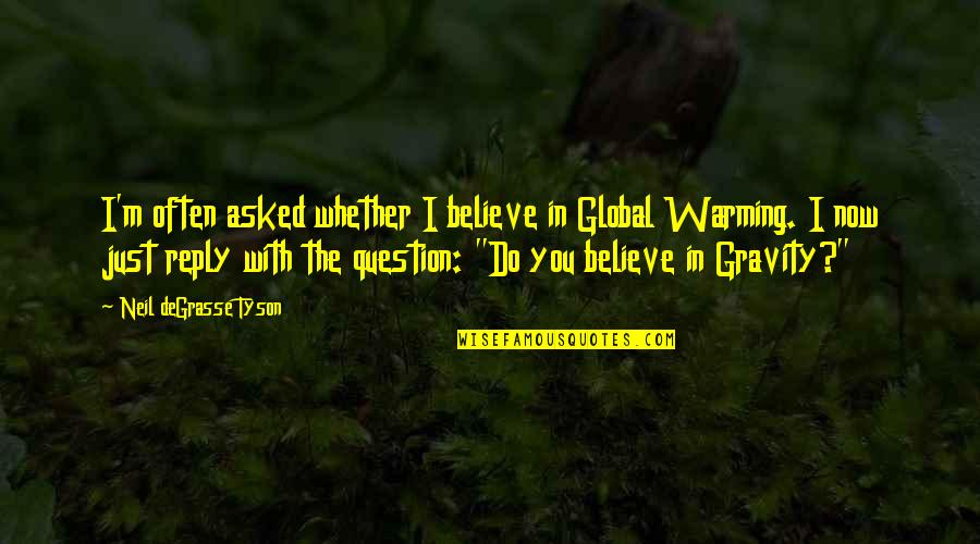 No Reply From You Quotes By Neil DeGrasse Tyson: I'm often asked whether I believe in Global
