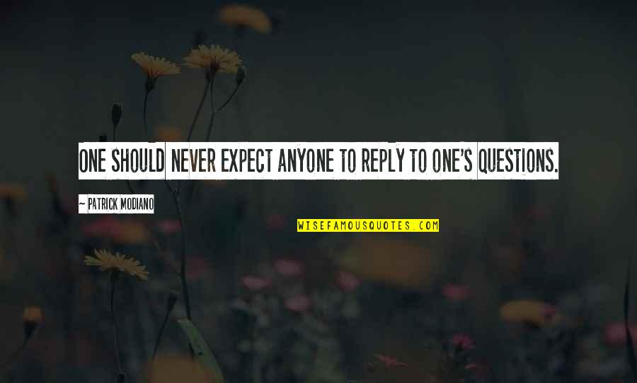 No Reply From You Quotes By Patrick Modiano: One should never expect anyone to reply to