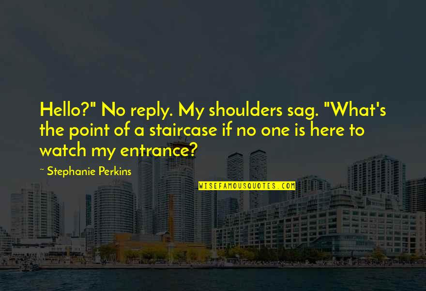 "No Reply From You Quotes By Stephanie Perkins: Hello?"" No reply. My shoulders sag. ""What's the"
