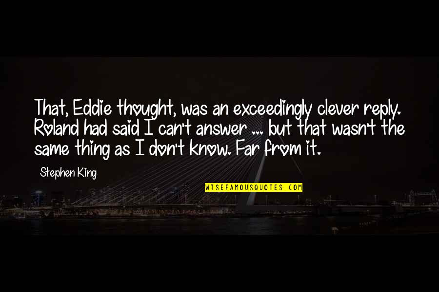 No Reply From You Quotes By Stephen King: That, Eddie thought, was an exceedingly clever reply.