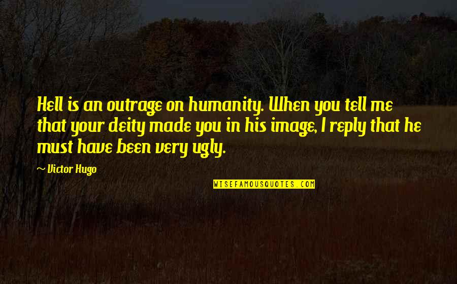 No Reply From You Quotes By Victor Hugo: Hell is an outrage on humanity. When you