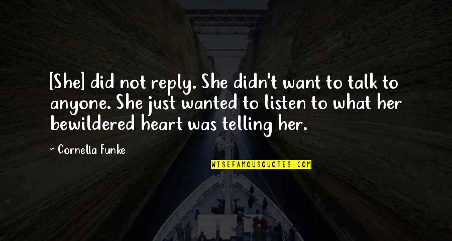 No Reply Quotes By Cornelia Funke: [She] did not reply. She didn't want to