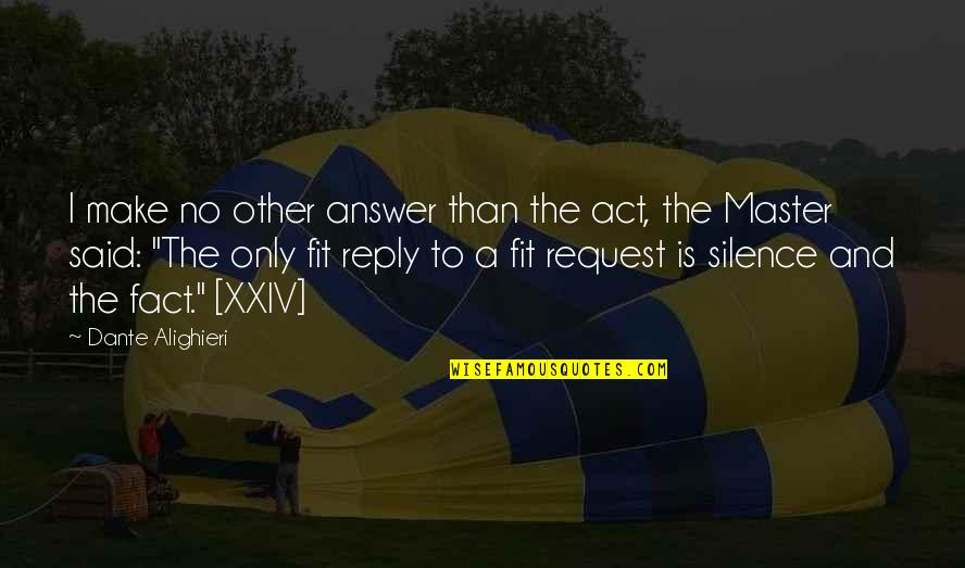 No Reply Quotes By Dante Alighieri: I make no other answer than the act,