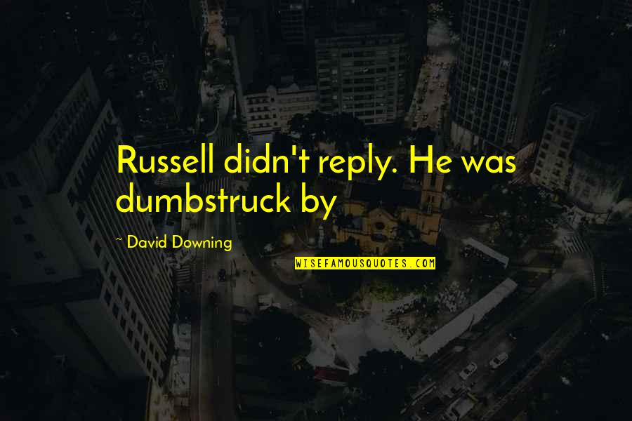 No Reply Quotes By David Downing: Russell didn't reply. He was dumbstruck by