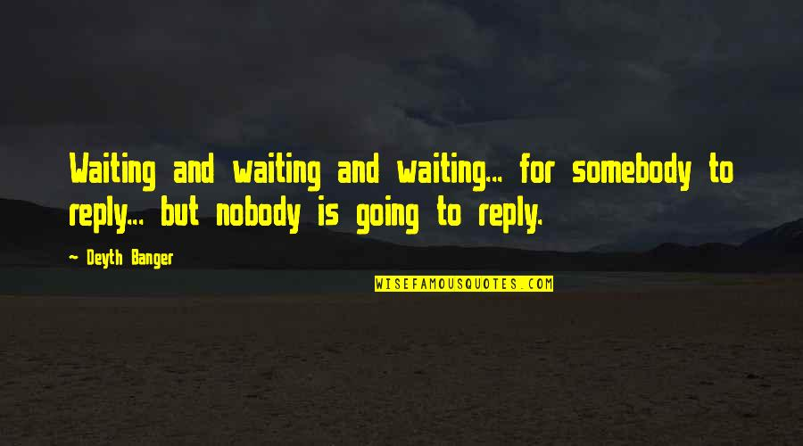 No Reply Quotes By Deyth Banger: Waiting and waiting and waiting... for somebody to