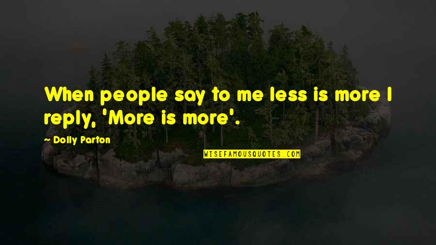 No Reply Quotes By Dolly Parton: When people say to me less is more