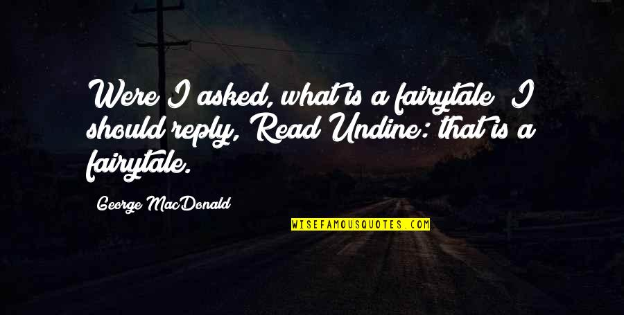 No Reply Quotes By George MacDonald: Were I asked, what is a fairytale? I