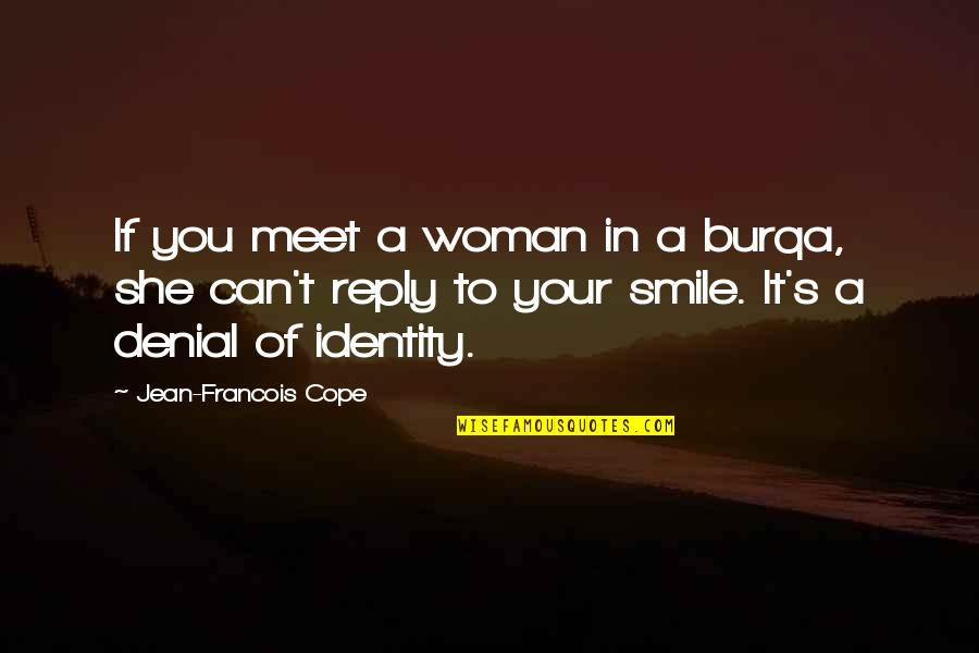 No Reply Quotes By Jean-Francois Cope: If you meet a woman in a burqa,