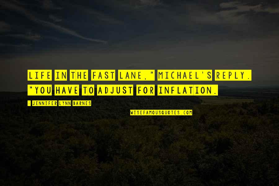"No Reply Quotes By Jennifer Lynn Barnes: Life in the fast lane,"" Michael's reply. ""You"