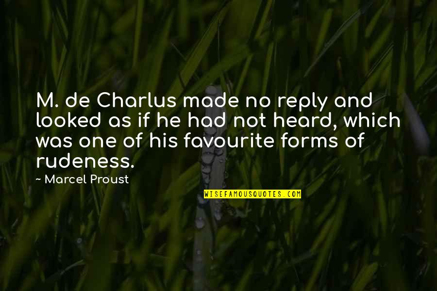 No Reply Quotes By Marcel Proust: M. de Charlus made no reply and looked