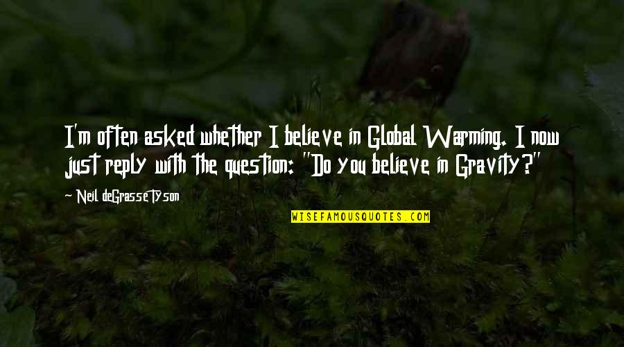 No Reply Quotes By Neil DeGrasse Tyson: I'm often asked whether I believe in Global