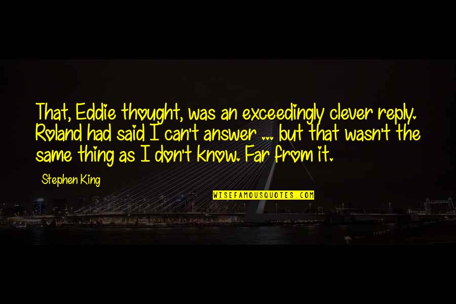 No Reply Quotes By Stephen King: That, Eddie thought, was an exceedingly clever reply.