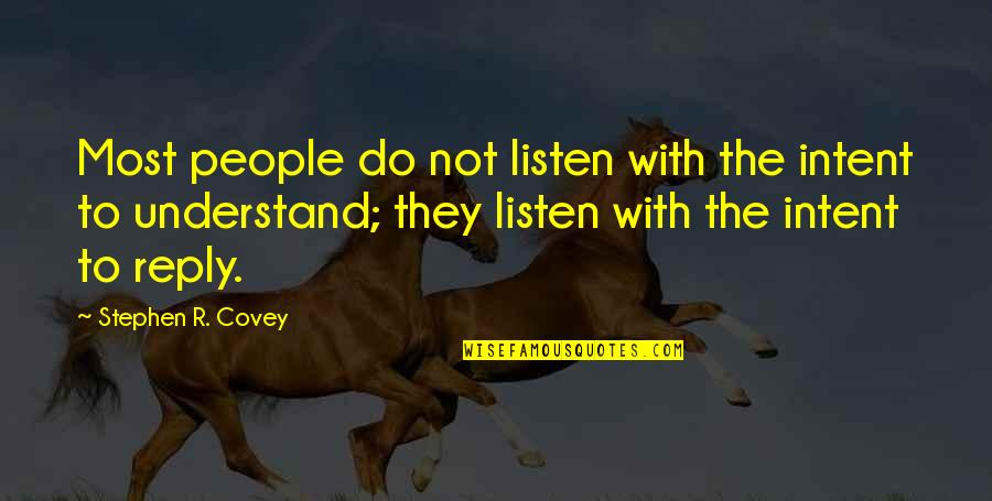 No Reply Quotes By Stephen R. Covey: Most people do not listen with the intent