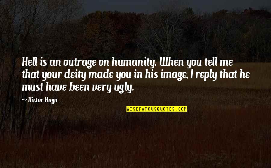 No Reply Quotes By Victor Hugo: Hell is an outrage on humanity. When you