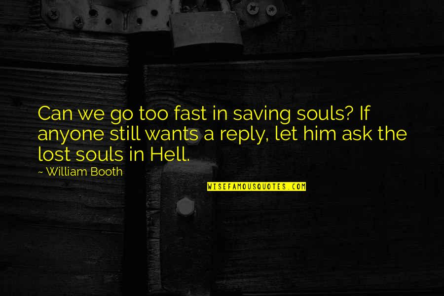 No Reply Quotes By William Booth: Can we go too fast in saving souls?