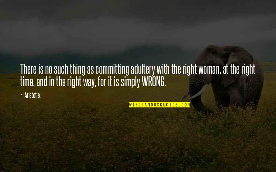 No Right And Wrong Quotes By Aristotle.: There is no such thing as committing adultery