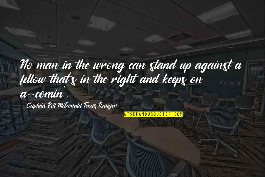 No Right And Wrong Quotes By Captain Bill McDonald Texas Ranger: No man in the wrong can stand up