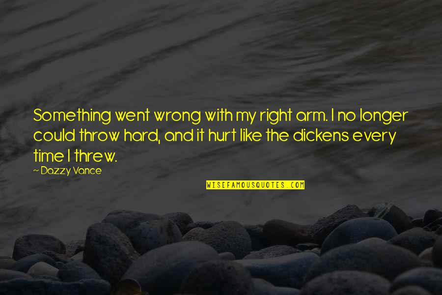 No Right And Wrong Quotes By Dazzy Vance: Something went wrong with my right arm. I