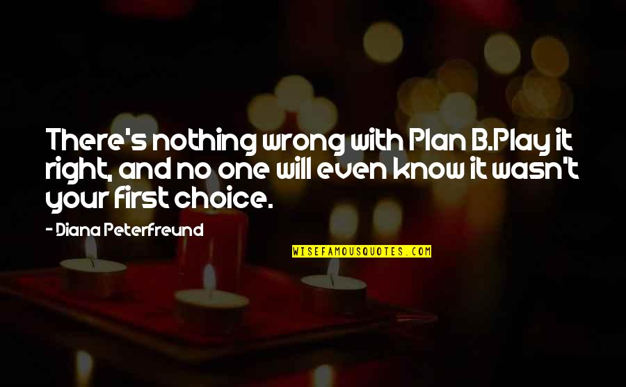 No Right And Wrong Quotes By Diana Peterfreund: There's nothing wrong with Plan B.Play it right,
