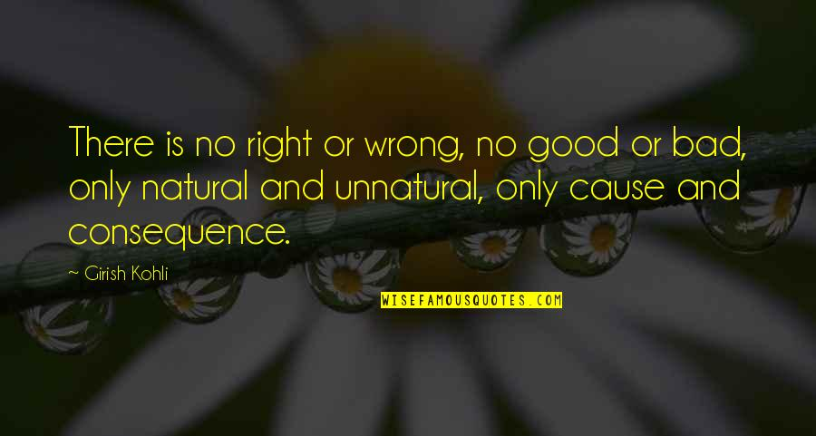 No Right And Wrong Quotes By Girish Kohli: There is no right or wrong, no good