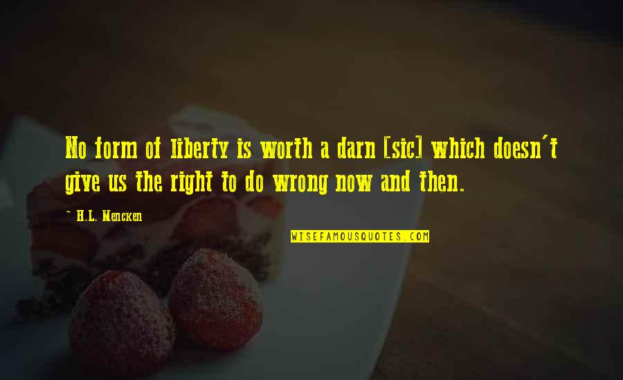 No Right And Wrong Quotes By H.L. Mencken: No form of liberty is worth a darn