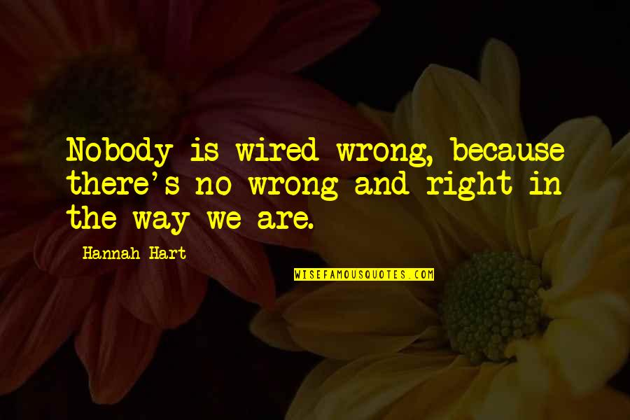 No Right And Wrong Quotes By Hannah Hart: Nobody is wired wrong, because there's no wrong