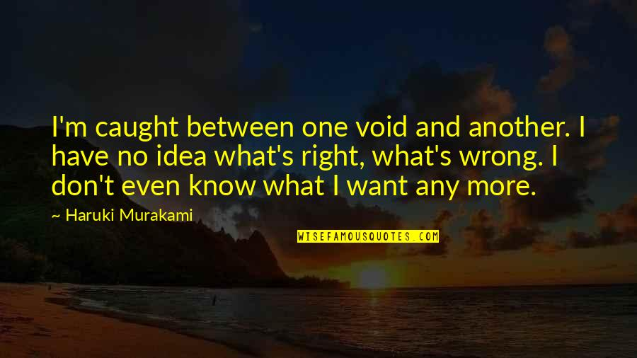 No Right And Wrong Quotes By Haruki Murakami: I'm caught between one void and another. I