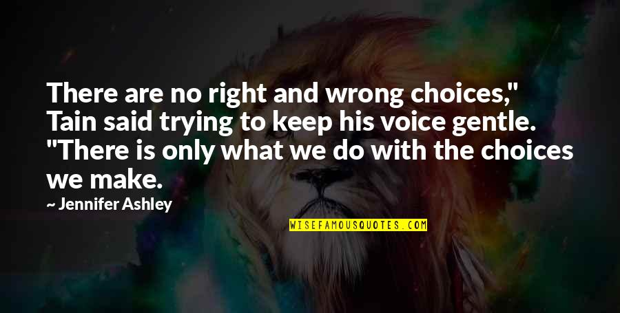 "No Right And Wrong Quotes By Jennifer Ashley: There are no right and wrong choices,"" Tain"