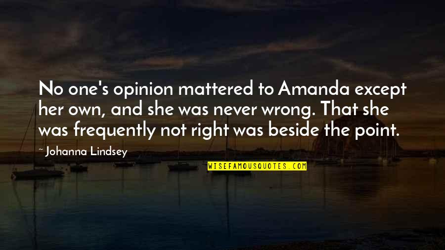 No Right And Wrong Quotes By Johanna Lindsey: No one's opinion mattered to Amanda except her
