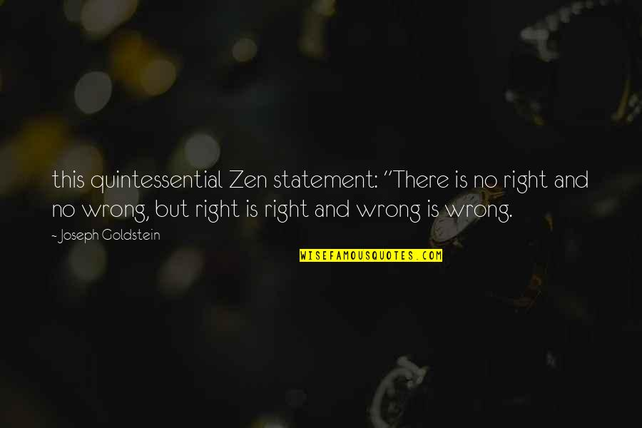 "No Right And Wrong Quotes By Joseph Goldstein: this quintessential Zen statement: ""There is no right"