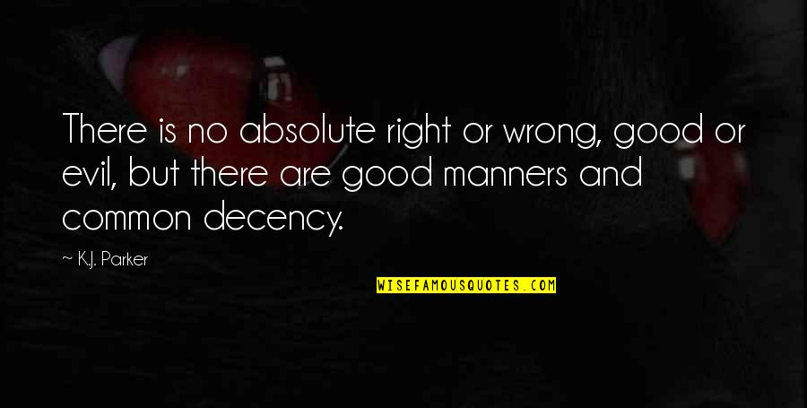No Right And Wrong Quotes By K.J. Parker: There is no absolute right or wrong, good